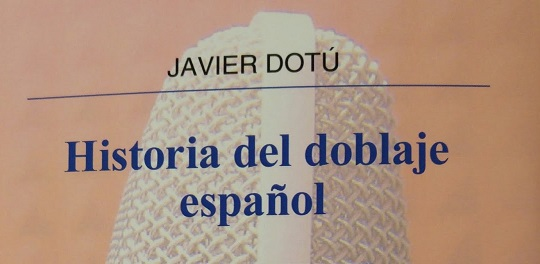 "Javier Dotú presenta "" Historia del doblaje español"""