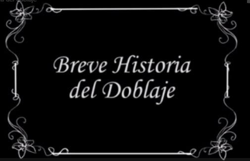 """Una (breve y bonita) """"Historia del doblaje"""""""