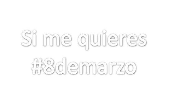 """Edición especial 8 de marzo: """"Si me quieres"""""""
